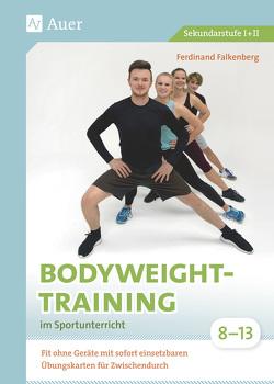 Bodyweight-Training im Sportunterricht 8-13 von Falkenberg,  Ferdinand
