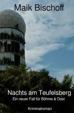 Böhme & Dost / Nachts am Teufelsberg von Bischoff,  Maik