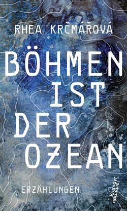 Böhmen ist der Ozean von Krčmářová,  Rhea