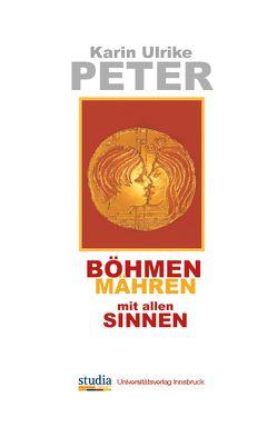 Böhmen, Mähren mit allen Sinnen von Peter,  Karin Ulrike