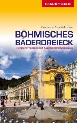 Reiseführer Böhmisches Bäderdreieck von Micklitza,  André, Micklitza,  Kerstin