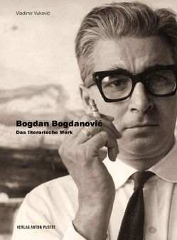 Bogdan Bogdanović – Das literarische Werk von Bogdanovic,  Bogdan, Vuković,  Vladimir