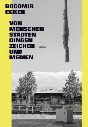Bogomir Ecker. Von Menschen, Städten, Dingen, Zeichen und Medien von Heil,  Axel, Wagner,  Thomas