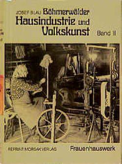 Böhmerwäldler Hausindustrie und Volkskunst, Band II von Blau,  Josef, Praxl,  Paul