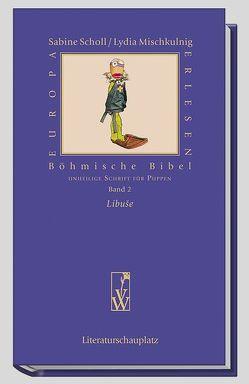 Böhmische Bibel / Libuse von Mischkulnig,  Lydia, Scholl,  Sabine