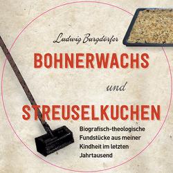 Bohnerwachs und Streuselkuchen von Burgdörfer,  Ludwig