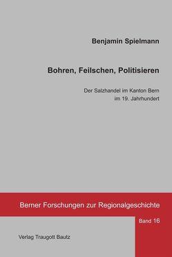 Bohren, Feilschen, Politisieren von Spielmann,  Benjamin