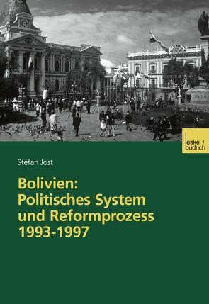Bolivien: Politisches System und Reformprozess 1993–1997 von Jost,  Stefan