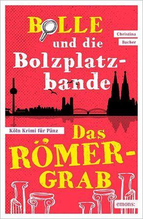 Bolle und die Bolzplatzbande: Das Römergrab von Bacher,  Christina