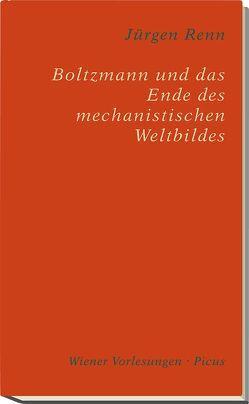 Boltzmann und das Ende des mechanistischen Weltbildes von Renn,  Jürgen