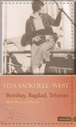 Bombay, Bagdad, Teheran von Erckenbrecht,  Irmela, Gretter,  Susanne, Nicolson,  Nigel, Sackville-West,  Vita