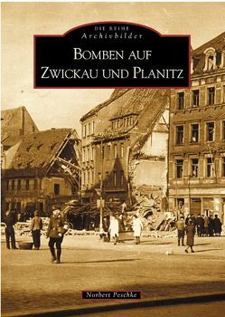Bomben auf Zwickau und Planitz von Norbert Peschke,  Norbert