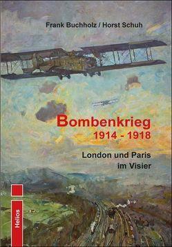 Bombenkrieg 1914 – 1918 von Buchholz,  Frank, Schuh,  Horst