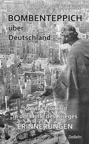 Bombenteppich über Deutschland – Ich war ein Kind in der Hölle des Krieges – Erinnerungen von DeBehr,  Verlag, Hutchison,  Hans-Georg