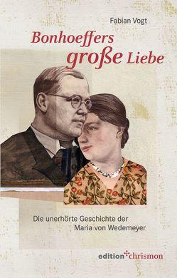 Bonhoeffers große Liebe von Vogt,  Fabian