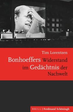 Bonhoeffers Widerstand im Gedächtnis der Nachwelt von Lorentzen,  Tim