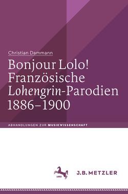 Bonjour Lolo! Französische »Lohengrin«-Parodien 1886–1900 von Dammann,  Christian
