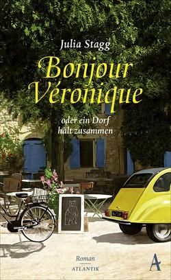 Bonjour Veronique oder ein Dorf hält zusammen von Naujokat,  Angelika, Stagg,  Julia