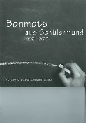 Bonmots aus Schülermund 1992 – 2017 von Sekundarschule Saanen-Gstaad