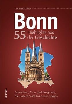 Bonn. 55 Highlights aus der Geschichte von Zuber,  Karl-Heinz