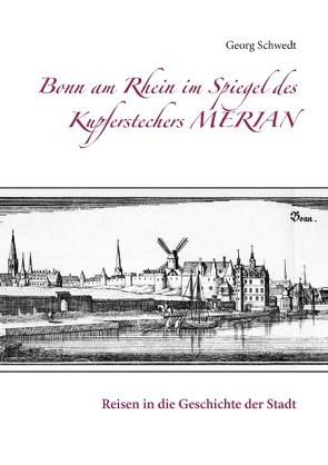 Bonn am Rhein im Spiegel des Kupferstechers Merian von Schwedt,  Georg
