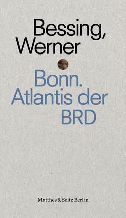 Bonn. Atlantis der BRD von Bessing,  Joachim, Werner,  Christian