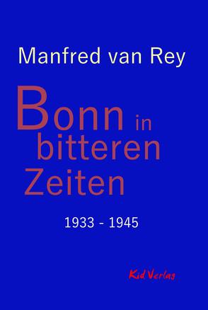 Bonn in bitteren Zeiten von van Rey,  Manfred