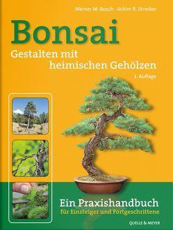 Bonsai – Gestalten mit heimischen Gehölzen von Busch,  Werner M., Strecker,  Achim R.