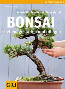 bonsai ziehen gestalten und pflegen von kastner johann. Black Bedroom Furniture Sets. Home Design Ideas