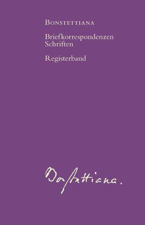 Bonstettiana. Historisch-kritische Ausgabe der Briefkorrespondenzen… / Bonstettiana. Registerband von Walser-Wilhelm,  Doris, Walser-Wilhelm,  Peter
