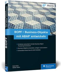 BOPF – Business-Objekte mit ABAP entwickeln von Roth,  Felix, Stöhr,  Stefan