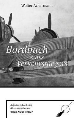 Bordbuch eines Verkehrsfliegers von Ackermann,  Walter, Holzer,  Tanja Alexa