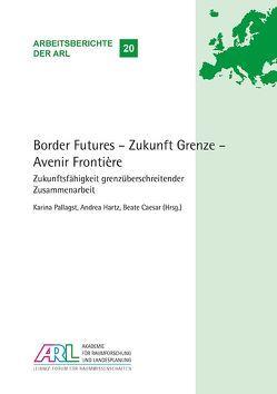 Border Futures – Zukunft Grenze – Avenir Frontière. von Caesar,  Beate, Hartz,  Andrea, Pallagst,  Karina