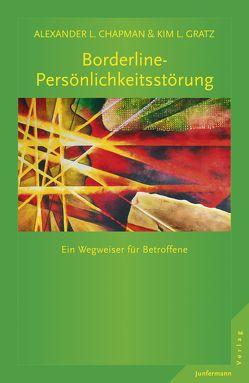 Borderline-Persönlichkeitsstörung von Chapman,  Alexander L., Gratz,  Kim L., Trunk,  Christoph