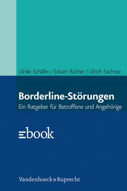 Borderline-Störungen von Rüther,  Eckart, Sachsse,  Ulrich, Schäfer,  Ulrike