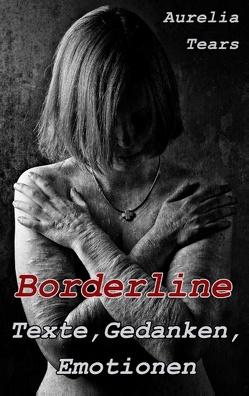 Borderline – Texte, Gedanken, Emotionen von Tears,  Aurelia