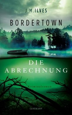 Bordertown – Die Abrechnung von Ilves,  J. M., Michler-Janhunen,  Anke