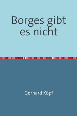 Borges gibt es nicht von Köpf,  Gerhard