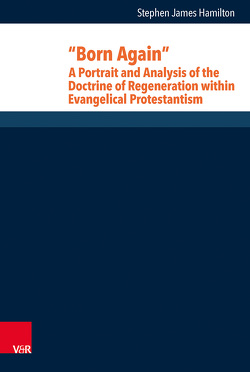 """Born Again"": A Portrait and Analysis of the Doctrine of Regeneration within Evangelical Protestantism von Hamilton,  Stephen J., Heimbrock,  Hans-Günter, Knauß,  Stefanie, Kreinath,  Jens, Pezzoli-Olgiati,  Daria, Sander,  Hans-Joachim, Wyller,  Trygve"