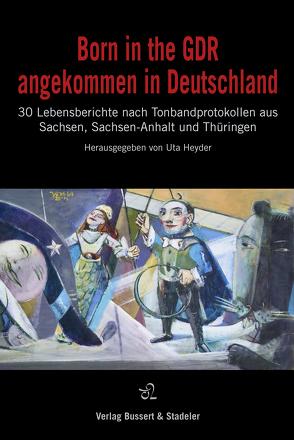Born in the GDR – angekommen in Deutschland von Behr,  Falko, Doerre,  Klaus, Heyder,  Uta