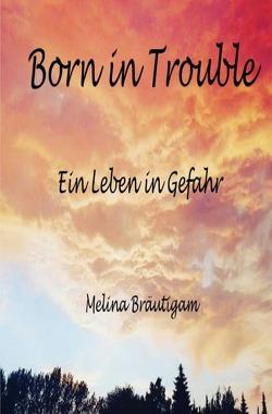 Born in Trouble von Bräutigam,  Melina