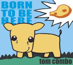 Born to be here von Combo,  Tom