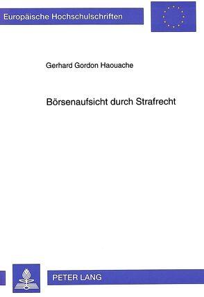 Börsenaufsicht durch Strafrecht von Haouache,  Gerhard Gordon