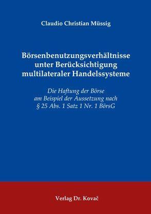 Börsenbenutzungsverhältnisse unter Berücksichtigung multilateraler Handelssysteme von Müssig,  Claudio Christian