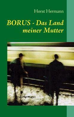 Borus – Das Land meiner Mutter von Hermann,  Horst