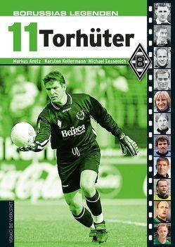 Borussias Legenden: 11 Torhüter von Aretz,  Markus, Kellermann,  Karsten, Lessenich,  Michael