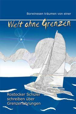 Borwinesen träumen von einer Welt ohne Grenzen von Teilnehmer eines Deutsch-Projektkurses,  Borwinschule Rostock