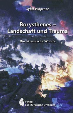 Borysthenes – Landschaft und Trauma von Wagener,  Sybil