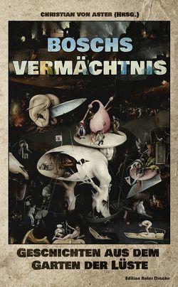 Boschs Vermächtnis von Bernemann,  Dirk, Koch,  Boris, Marzi,  Christoph, Rüther,  Sonja, van Org,  Luci, von Aster,  Christian