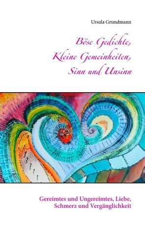 Böse Gedichte, kleine Gemeinheiten, Sinn und Unsinn von Grundmann,  Ursula